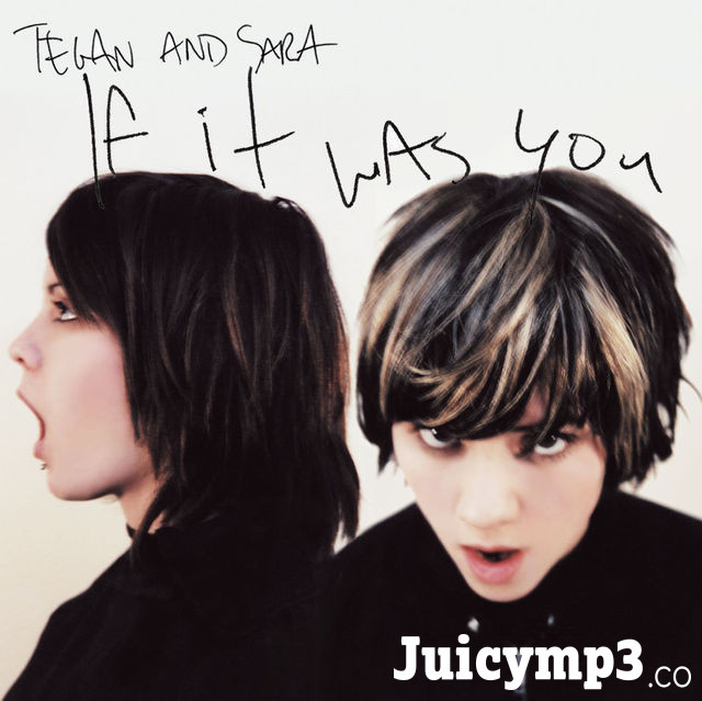 Download Tegan and Sara - If It Was You