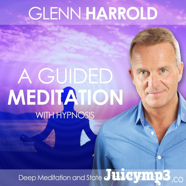Download Glenn Harrold - A Guided Meditation for Relaxation, Well-Being, and Healing